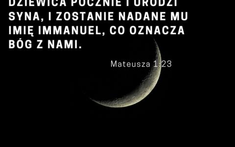 Mateusza 1:23: Dziewica pocznie i urodzi syna, i zostanie nadane mu imię Immanuel, co oznacza Bóg z nami.