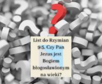 Rzymian 9:5. Czy Pan Jezus jest Bogiem błogosławionym na wieki?