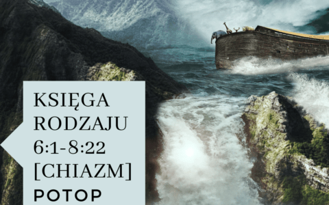 Księga Rodzaju 6:1-8:22 [chiazm]. Potop