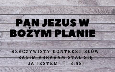 Pan Jezus w Bożym planie. Prawdziwy kontekst Jana 8:58