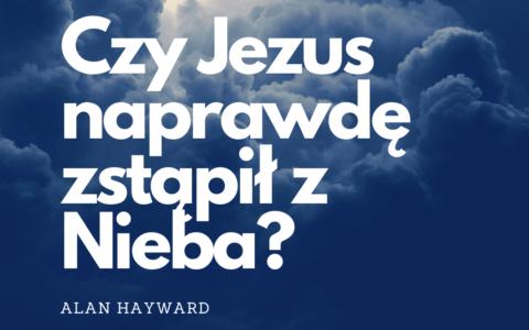 Czy Jezus zstąpił z Nieba?