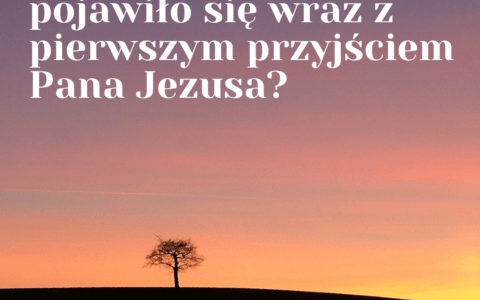 Czy Królestwo Boże przyszło wraz z pierwszym przyjściem Pana Jezusa?