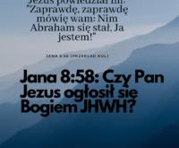 """Jak rozumieć Jana 8:58 """"Zanim był Abraham - ja jestem""""?"""
