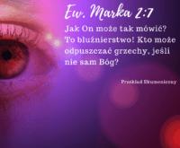 """Marka 2:7 [komentarze]. """"Któż może odpuszczać grzechy..."""""""