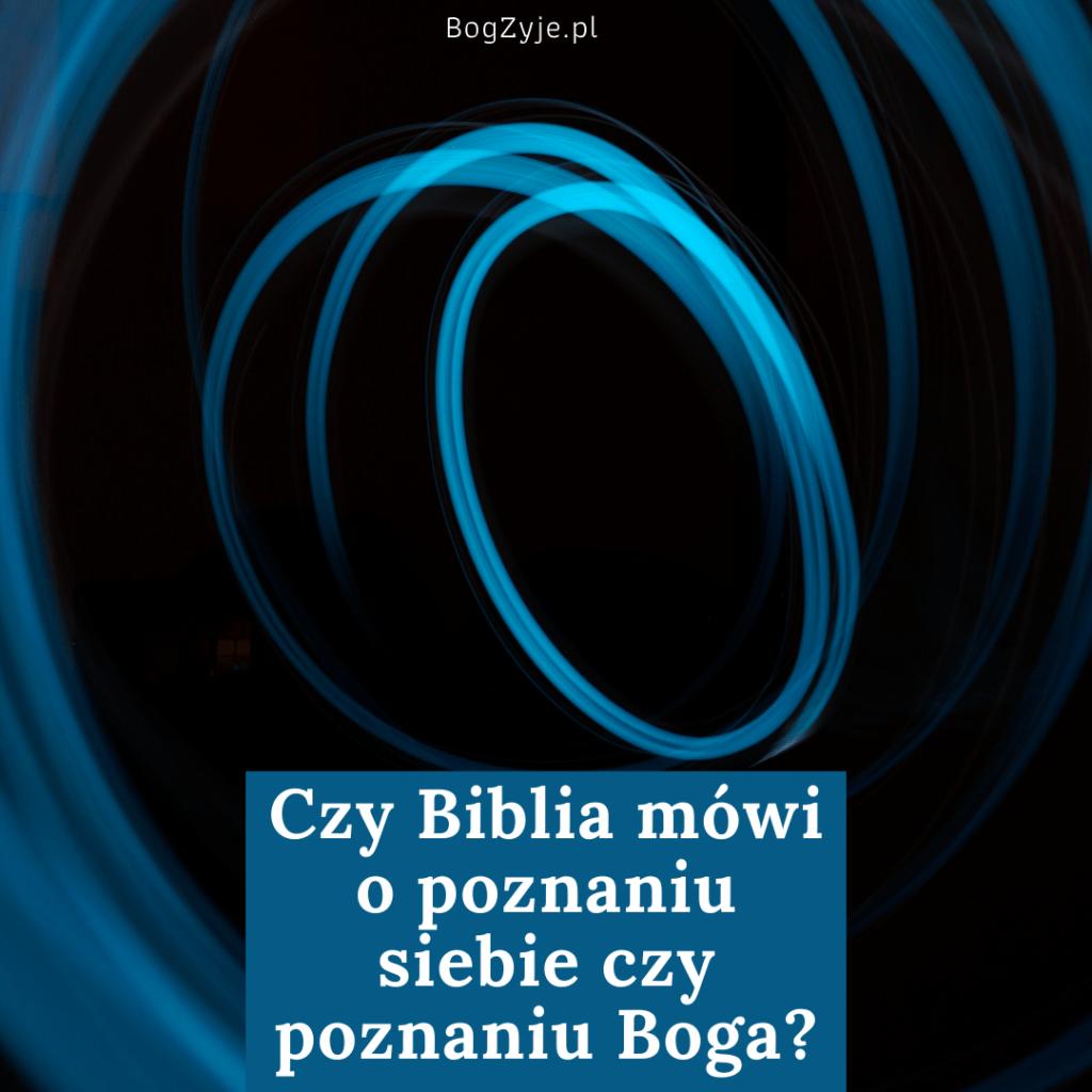 Artykuł: Poznanie Boga czy poznanie siebie w Biblii?