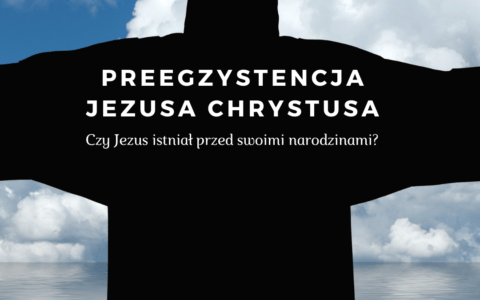 Preegzystencja Jezusa Chrystusa?